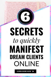 6 Secrets to Quickly Manifest DREAM Clients Online