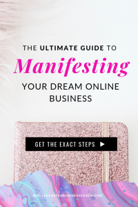 The Ultimate Guide to Manifesting Your Dream Online Business | The 6 Exact Steps I took to grow my business to 6-figures while working a 9-5 job