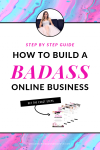 Step-By-Step Guide to Building a Badass Online Business | 6 Steps to Building a badass 6-figure online business - Learn how to attract and close your dream clients, move beyond your fears, and make more money in your business so you can quit your 9-5 job.